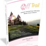 Off Trail: Lessons Learned from Unforeseen Breast Cancer Detours by Jenny Glikin
