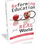 Reforming Education for the REAL World, find on Amazon